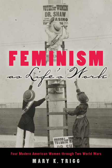 Mary K. Trigg: Feminism as Life's Work: Four Modern American Women through Two World Wars. Rutgers University Press, 2014.